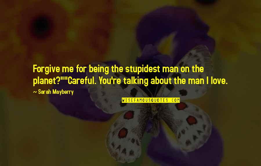 Talking About You Quotes By Sarah Mayberry: Forgive me for being the stupidest man on