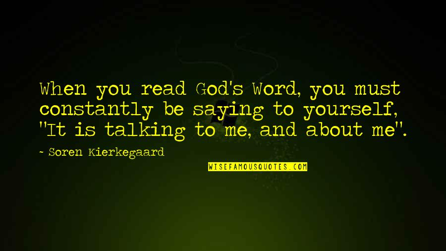 Talking About You Quotes By Soren Kierkegaard: When you read God's Word, you must constantly