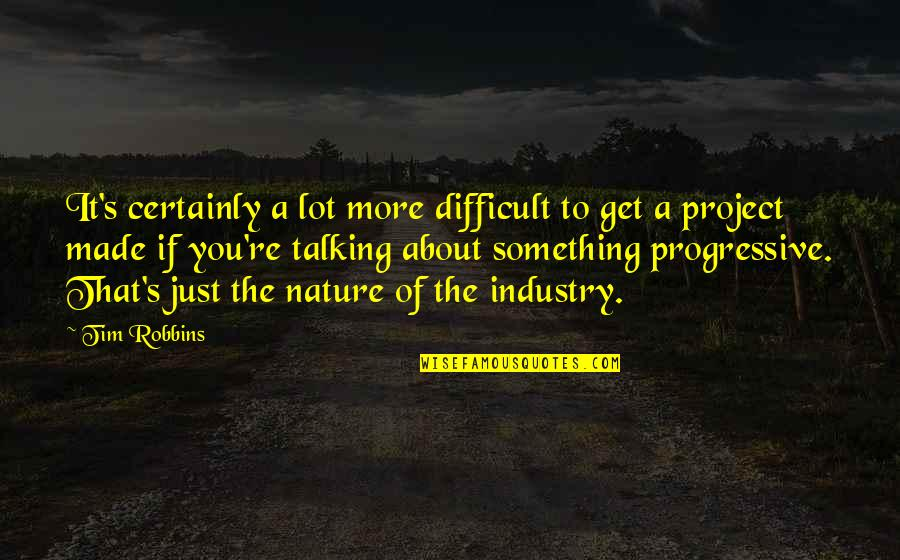 Talking About You Quotes By Tim Robbins: It's certainly a lot more difficult to get