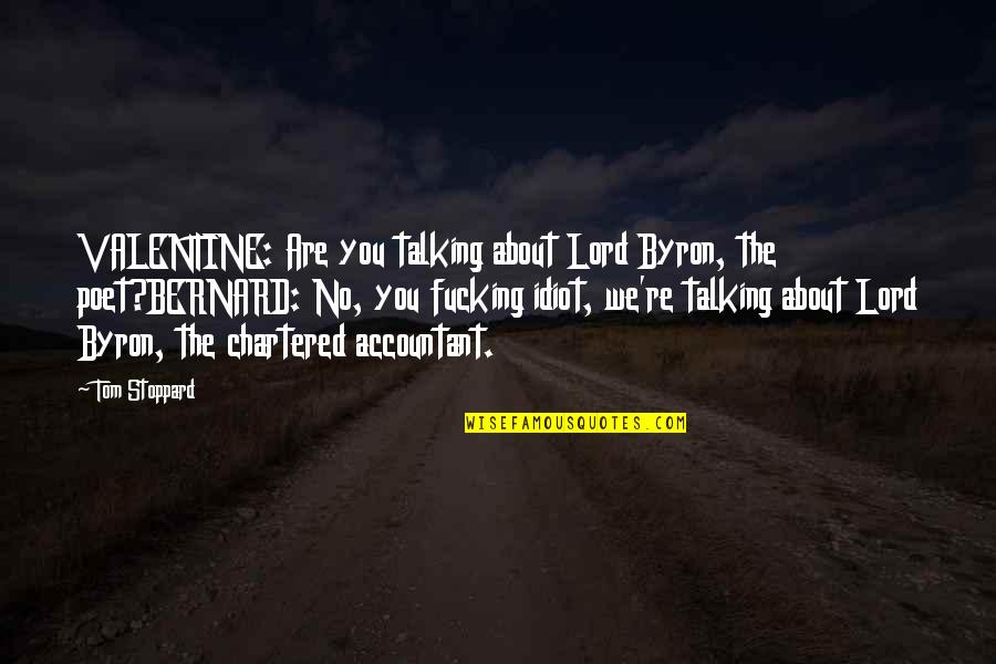 Talking About You Quotes By Tom Stoppard: VALENTINE: Are you talking about Lord Byron, the