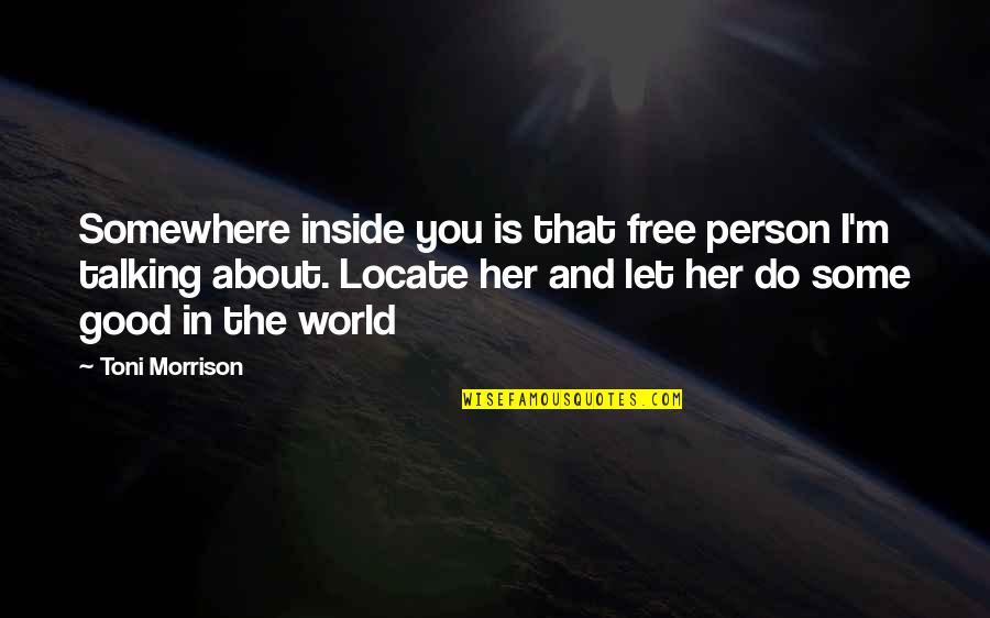 Talking About You Quotes By Toni Morrison: Somewhere inside you is that free person I'm