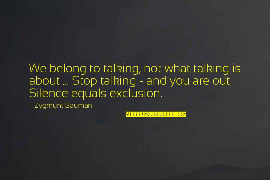 Talking About You Quotes By Zygmunt Bauman: We belong to talking, not what talking is