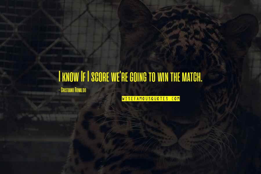 Talking Behind Your Back Picture Quotes By Cristiano Ronaldo: I know If I score we're going to
