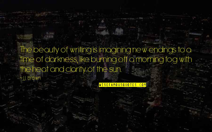 Talking Behind Your Back Picture Quotes By J.J. Brown: The beauty of writing is imagining new endings
