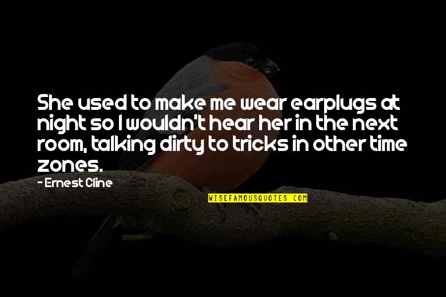 Talking Dirty Quotes By Ernest Cline: She used to make me wear earplugs at