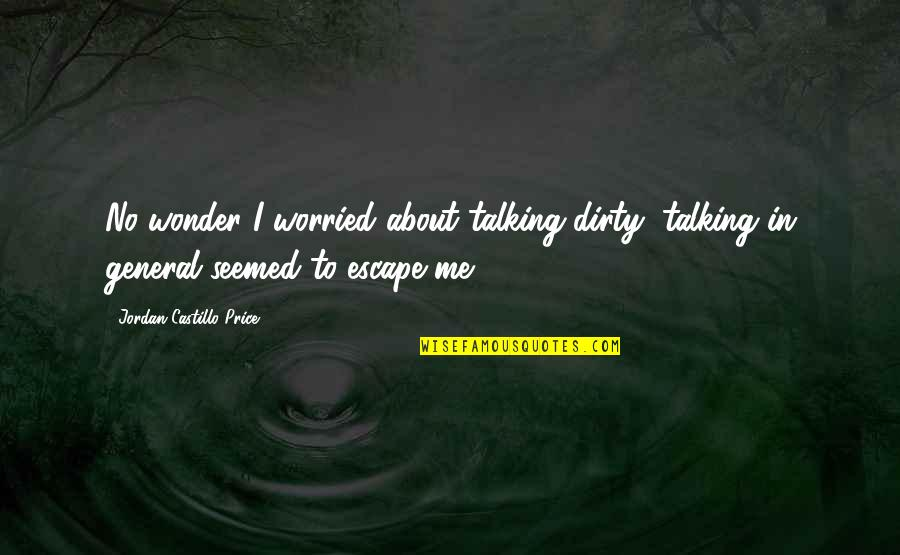Talking Dirty Quotes By Jordan Castillo Price: No wonder I worried about talking dirty; talking