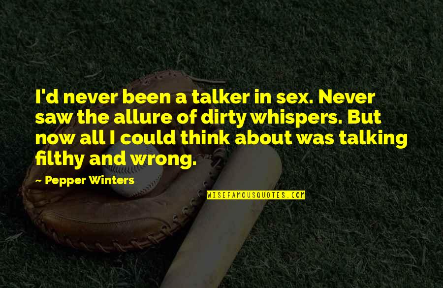 Talking Dirty Quotes By Pepper Winters: I'd never been a talker in sex. Never