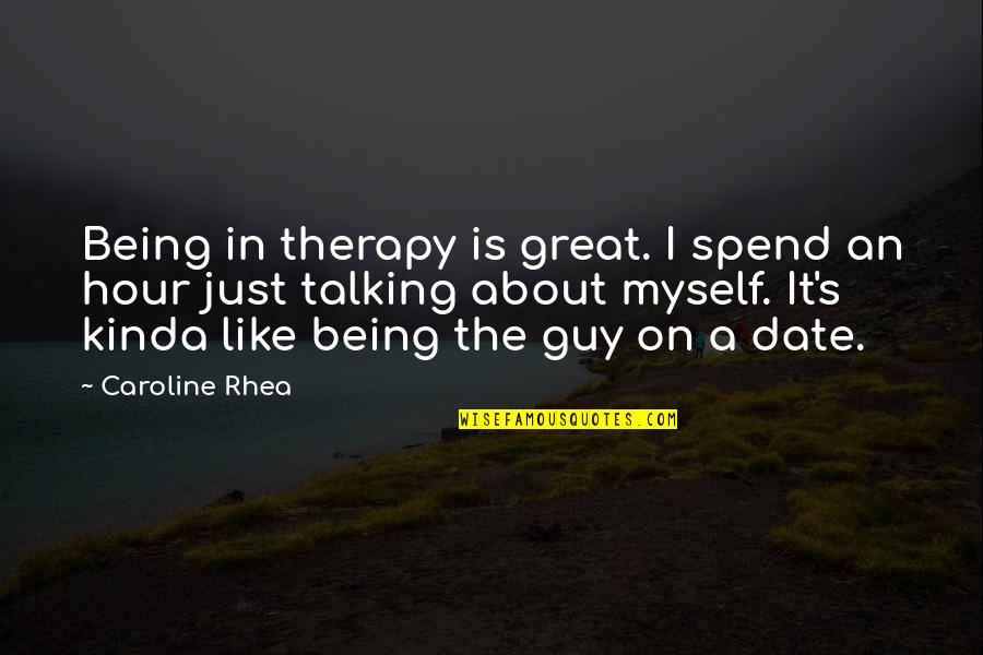 Talking To A Guy You Like Quotes By Caroline Rhea: Being in therapy is great. I spend an