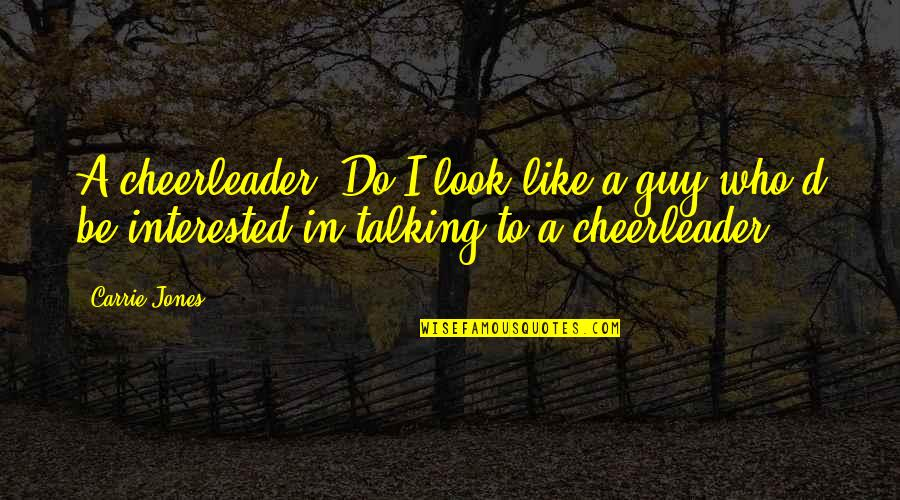 Talking To A Guy You Like Quotes By Carrie Jones: A cheerleader? Do I look like a guy