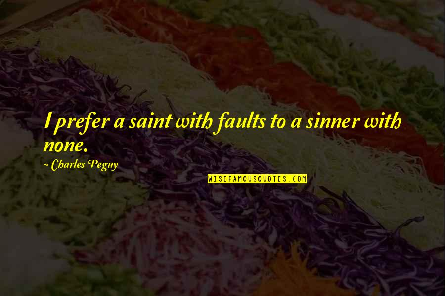 Talking To A Guy You Like Quotes By Charles Peguy: I prefer a saint with faults to a