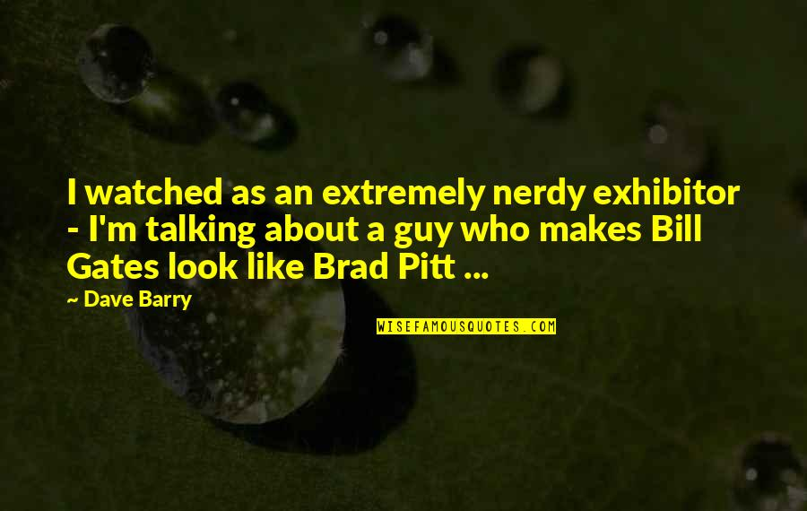 Talking To A Guy You Like Quotes By Dave Barry: I watched as an extremely nerdy exhibitor -