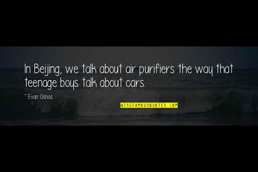 Talking To A Guy You Like Quotes By Evan Osnos: In Beijing, we talk about air purifiers the