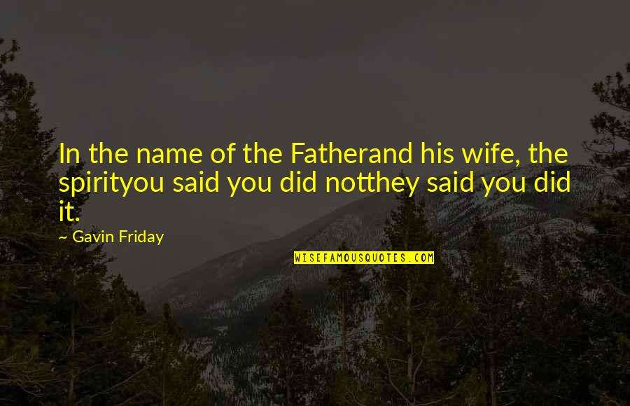 Talking To A Guy You Like Quotes By Gavin Friday: In the name of the Fatherand his wife,