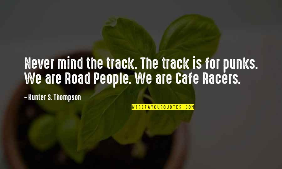 Talking To Someone Everyday Then Stopping Quotes By Hunter S. Thompson: Never mind the track. The track is for