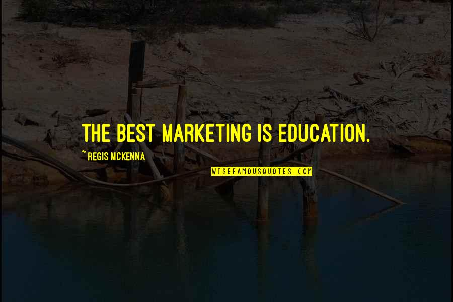 Talking To Someone Everyday Then Stopping Quotes By Regis McKenna: The best marketing is education.