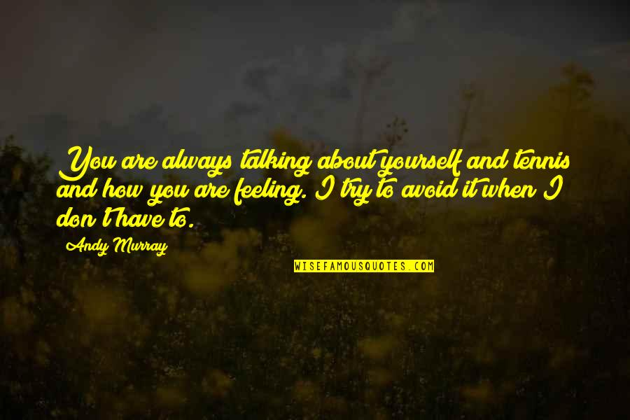 Talking Yourself Up Quotes By Andy Murray: You are always talking about yourself and tennis