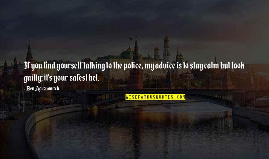 Talking Yourself Up Quotes By Ben Aaronovitch: If you find yourself talking to the police,