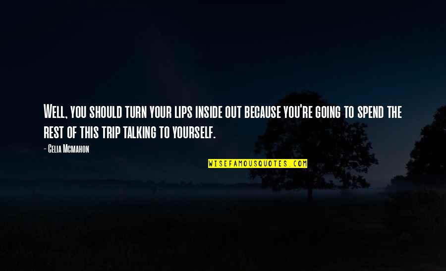 Talking Yourself Up Quotes By Celia Mcmahon: Well, you should turn your lips inside out