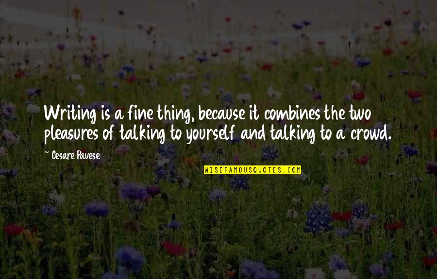 Talking Yourself Up Quotes By Cesare Pavese: Writing is a fine thing, because it combines