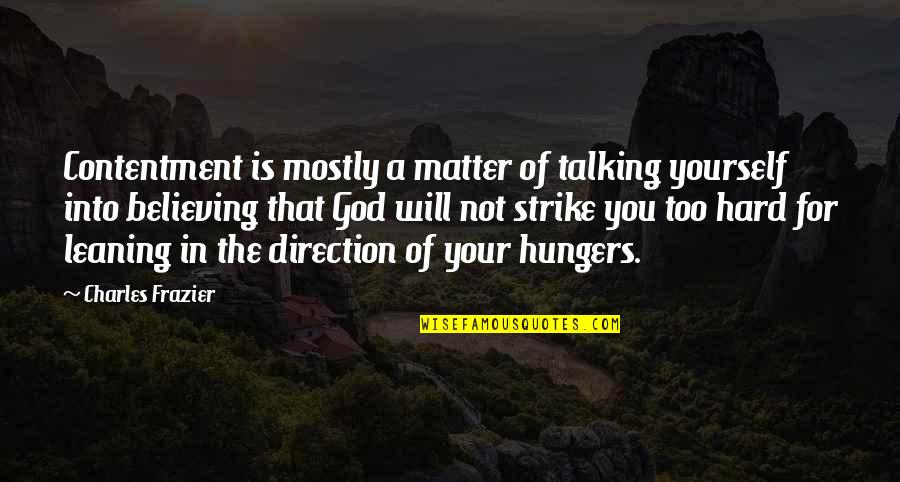 Talking Yourself Up Quotes By Charles Frazier: Contentment is mostly a matter of talking yourself