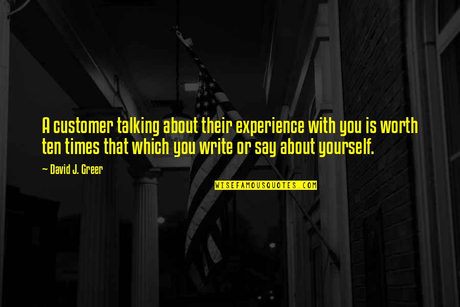 Talking Yourself Up Quotes By David J. Greer: A customer talking about their experience with you