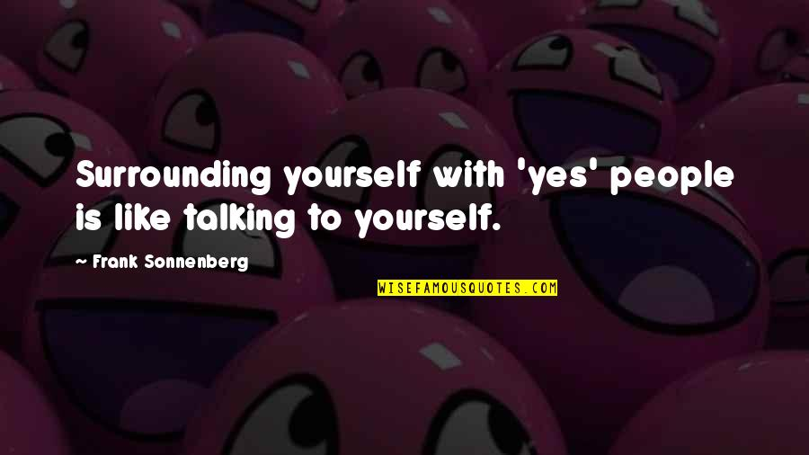 Talking Yourself Up Quotes By Frank Sonnenberg: Surrounding yourself with 'yes' people is like talking