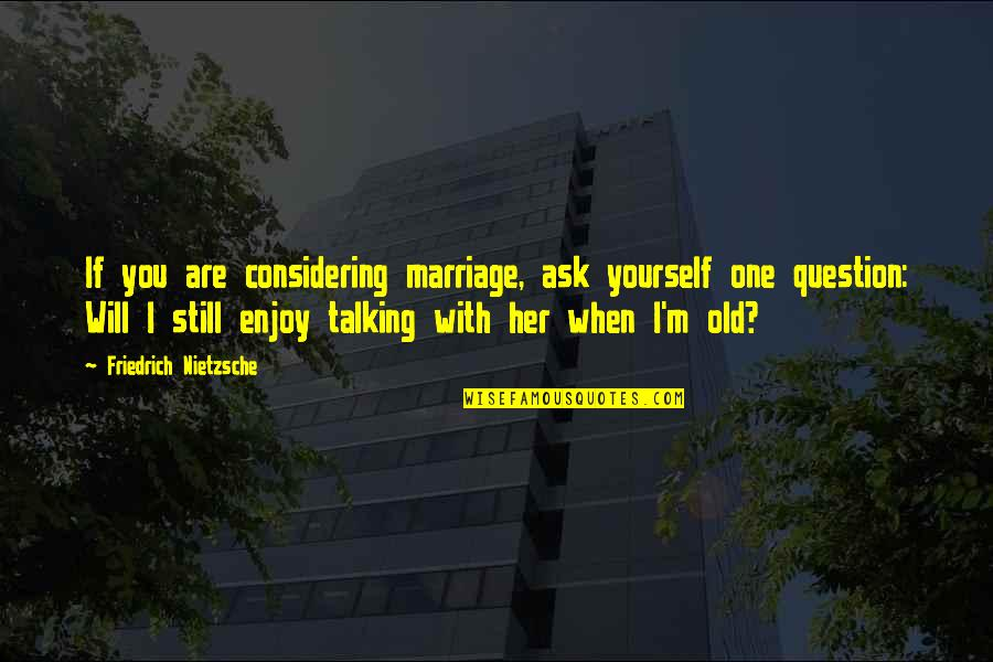 Talking Yourself Up Quotes By Friedrich Nietzsche: If you are considering marriage, ask yourself one