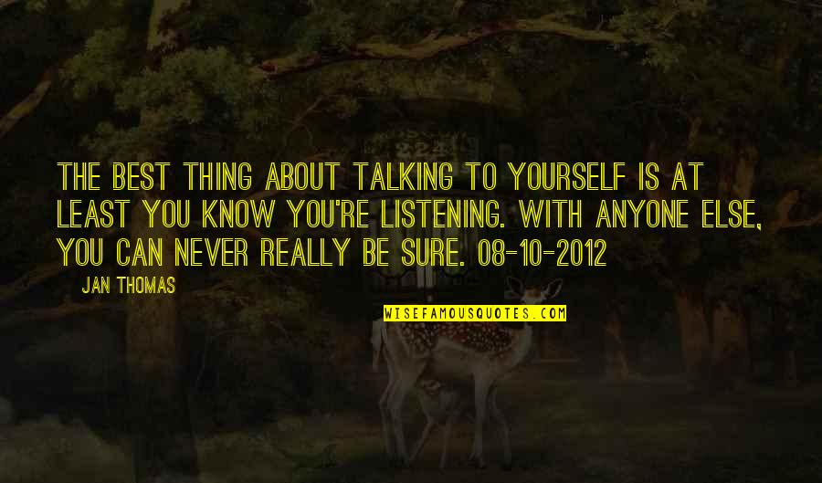 Talking Yourself Up Quotes By Jan Thomas: The best thing about talking to yourself is