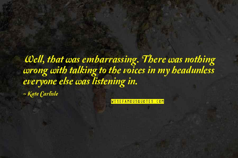 Talking Yourself Up Quotes By Kate Carlisle: Well, that was embarrassing. There was nothing wrong