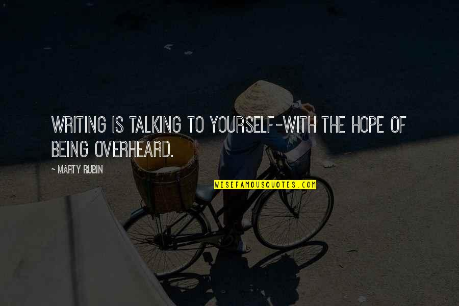 Talking Yourself Up Quotes By Marty Rubin: Writing is talking to yourself-with the hope of