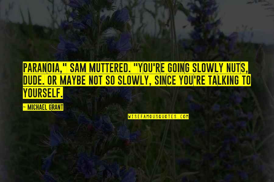 """Talking Yourself Up Quotes By Michael Grant: Paranoia,"""" Sam muttered. """"You're going slowly nuts, dude."""