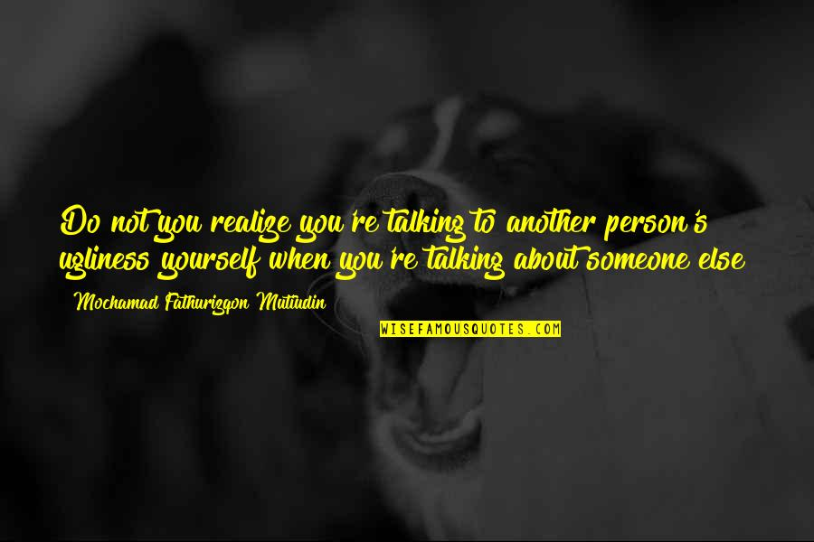Talking Yourself Up Quotes By Mochamad Fathurizqon Mutiudin: Do not you realize you're talking to another