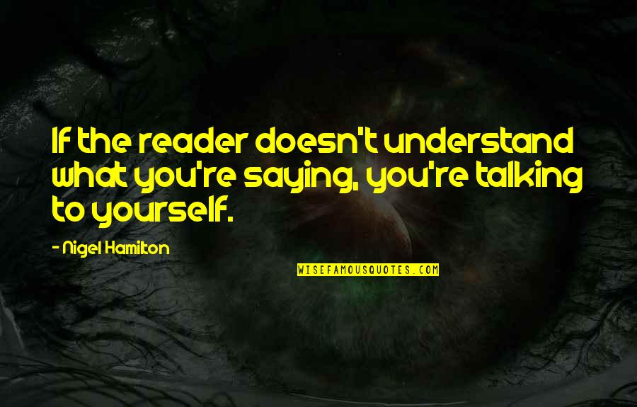 Talking Yourself Up Quotes By Nigel Hamilton: If the reader doesn't understand what you're saying,