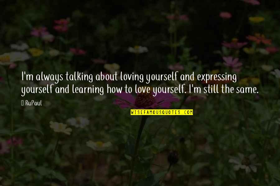 Talking Yourself Up Quotes By RuPaul: I'm always talking about loving yourself and expressing