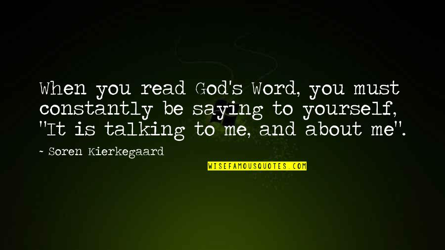 Talking Yourself Up Quotes By Soren Kierkegaard: When you read God's Word, you must constantly