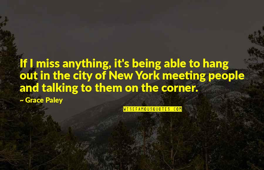 Talking's Quotes By Grace Paley: If I miss anything, it's being able to
