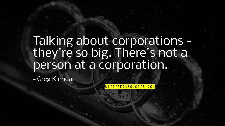 Talking's Quotes By Greg Kinnear: Talking about corporations - they're so big. There's