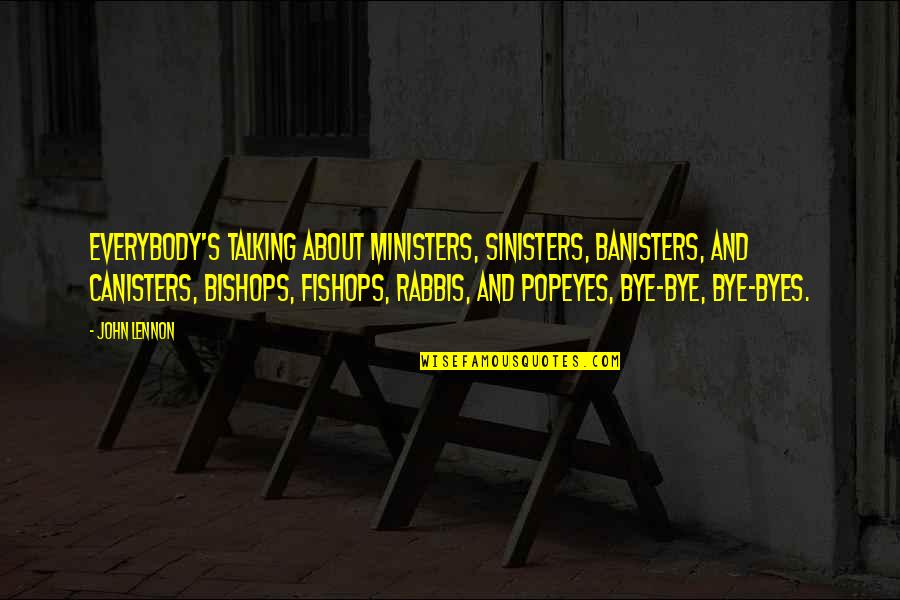 Talking's Quotes By John Lennon: Everybody's talking about ministers, sinisters, banisters, and canisters,