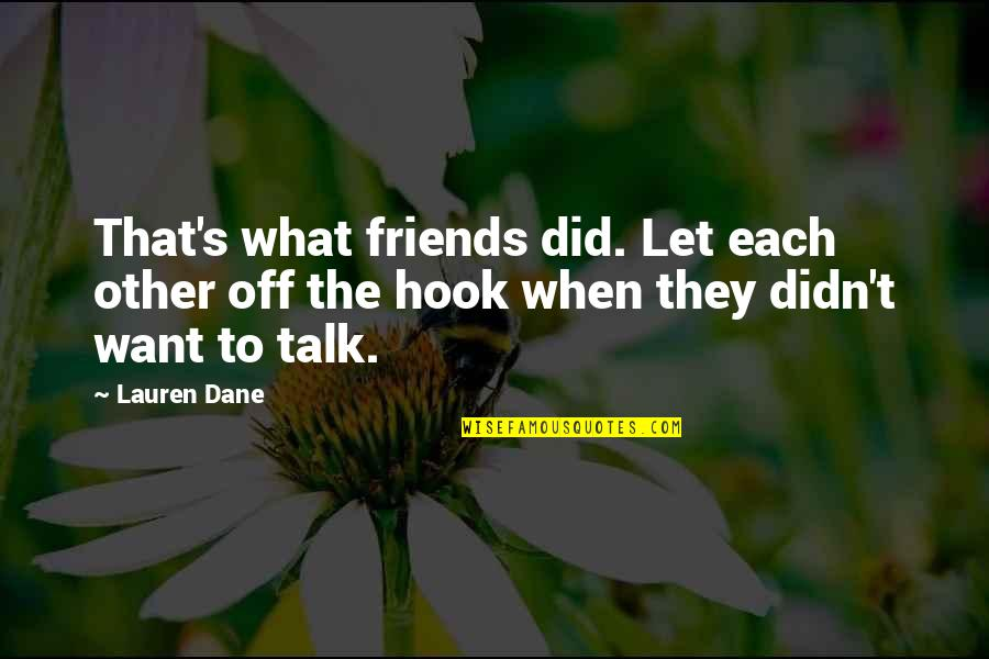 Talking's Quotes By Lauren Dane: That's what friends did. Let each other off
