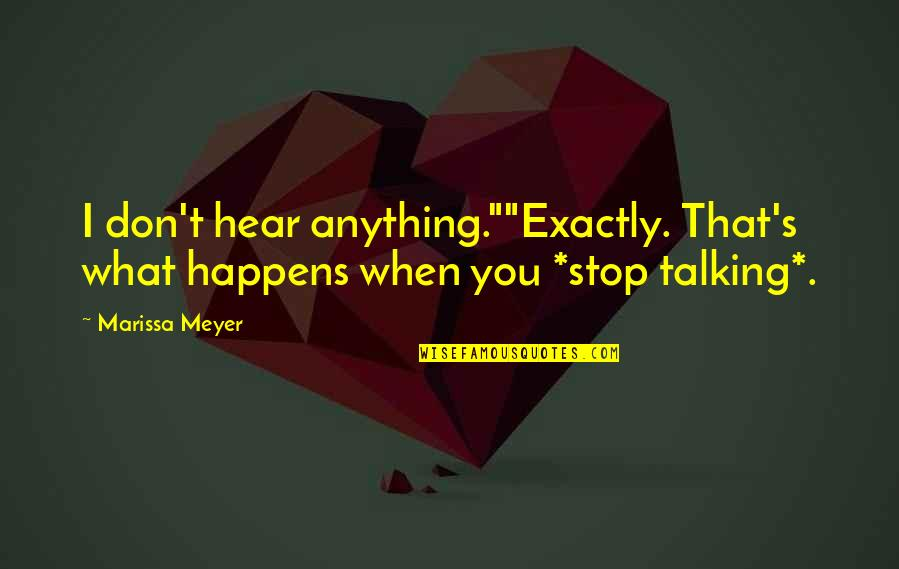 "Talking's Quotes By Marissa Meyer: I don't hear anything.""""Exactly. That's what happens when"