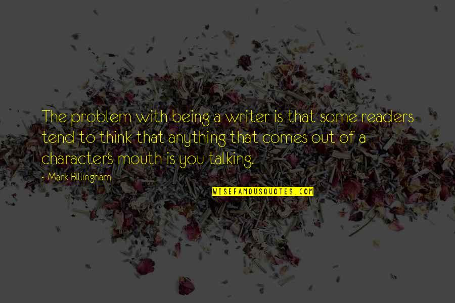 Talking's Quotes By Mark Billingham: The problem with being a writer is that