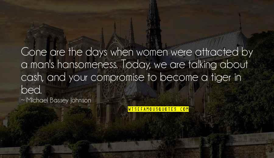 Talking's Quotes By Michael Bassey Johnson: Gone are the days when women were attracted