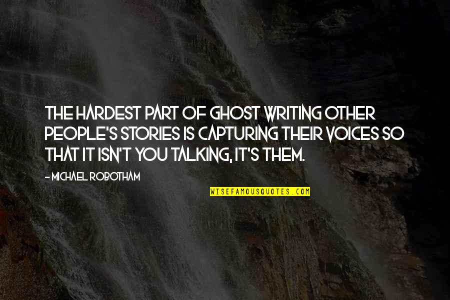 Talking's Quotes By Michael Robotham: The hardest part of ghost writing other people's