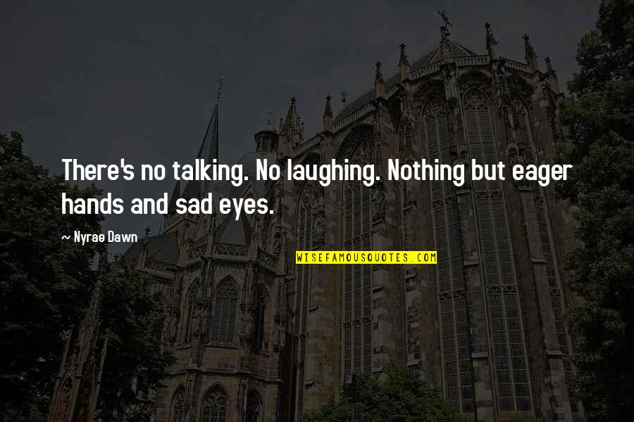 Talking's Quotes By Nyrae Dawn: There's no talking. No laughing. Nothing but eager