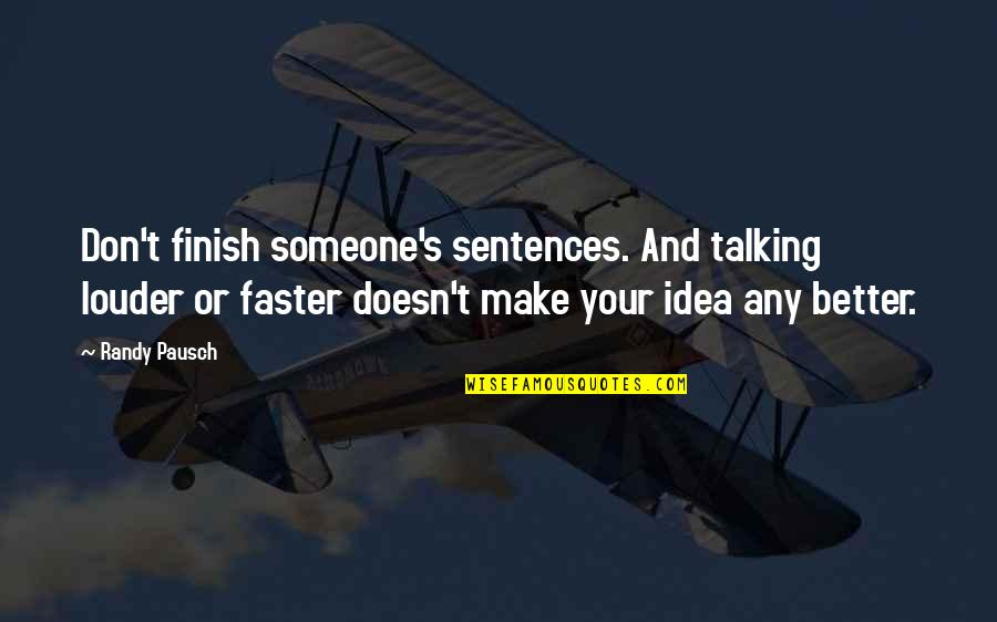 Talking's Quotes By Randy Pausch: Don't finish someone's sentences. And talking louder or