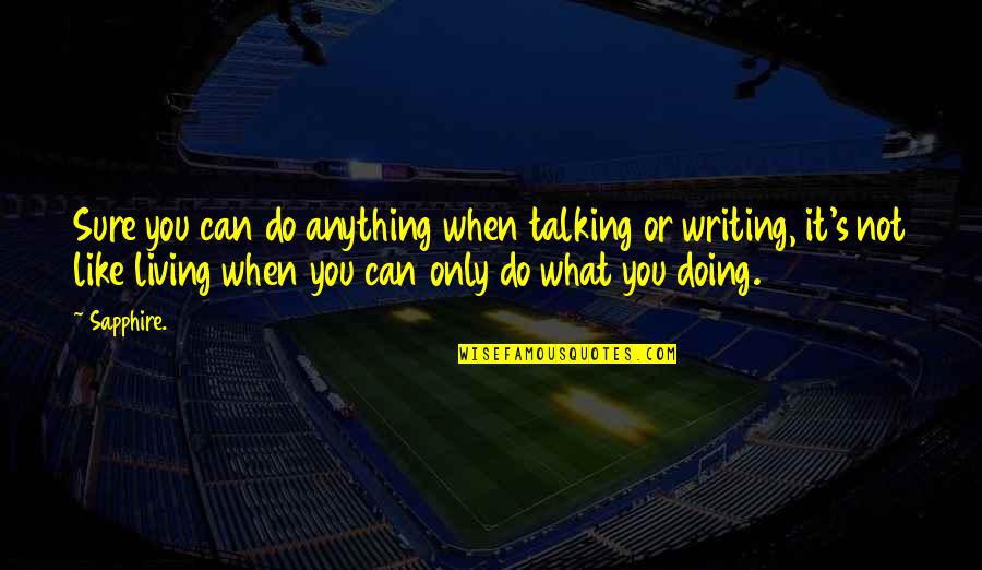 Talking's Quotes By Sapphire.: Sure you can do anything when talking or