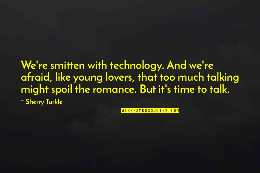 Talking's Quotes By Sherry Turkle: We're smitten with technology. And we're afraid, like
