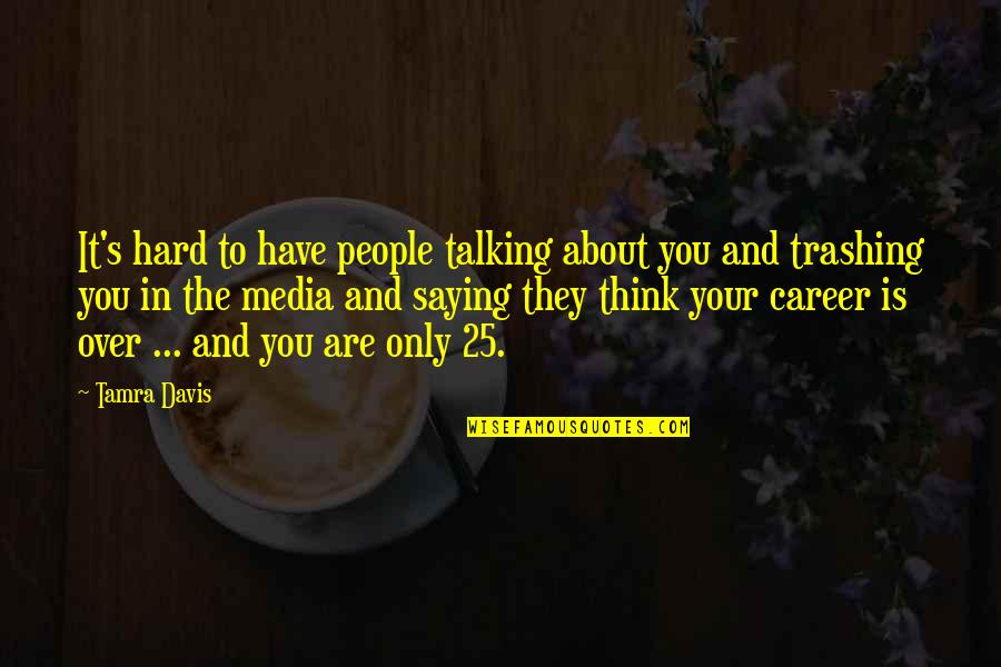 Talking's Quotes By Tamra Davis: It's hard to have people talking about you