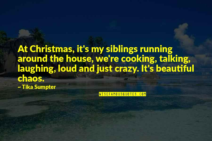 Talking's Quotes By Tika Sumpter: At Christmas, it's my siblings running around the