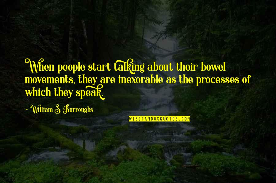 Talking's Quotes By William S. Burroughs: When people start talking about their bowel movements,
